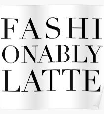 Fashionably Latte Poster