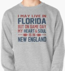 I may live in Florida but on game day my heart is in New England Pullover