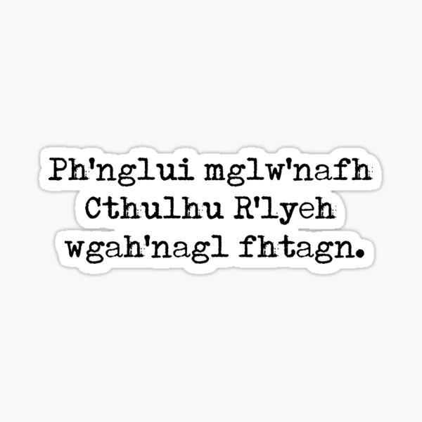 Ph'nglui  mglw'nafh  Cthulhu  R'lyeh  wgah'nagl  fhtagn. Sticker