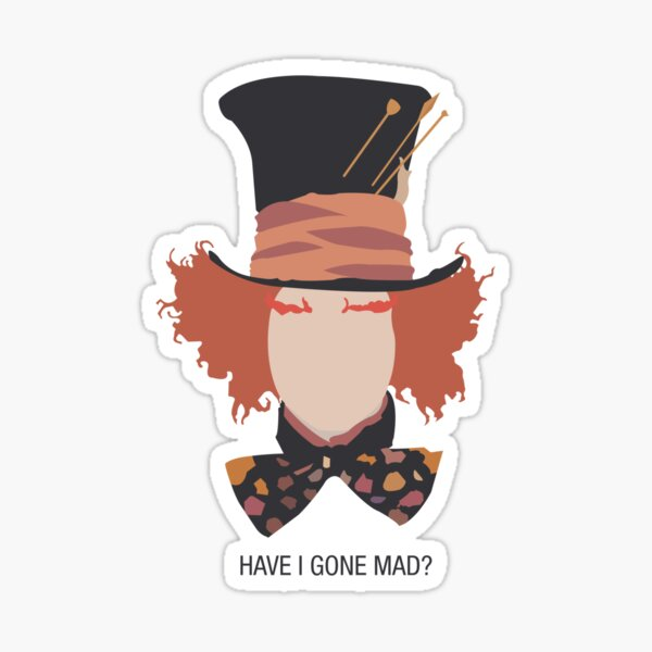 Mad Hatter - 'Have I gone mad?' Sticker