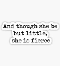 And though she be but little, she is fierce - William Shakespeare quote Sticker
