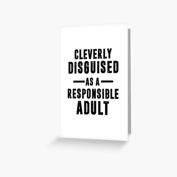 Disguised As A Responsible Adult Greeting Card
