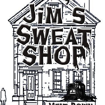 Jims Sweat Shop by JimFilmer
