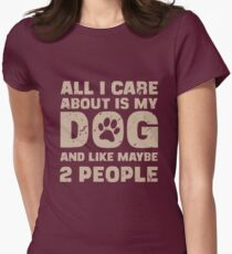 All I Care About Is My Dog And Like Maybe Two People T-Shirt Women's Fitted T-Shirt