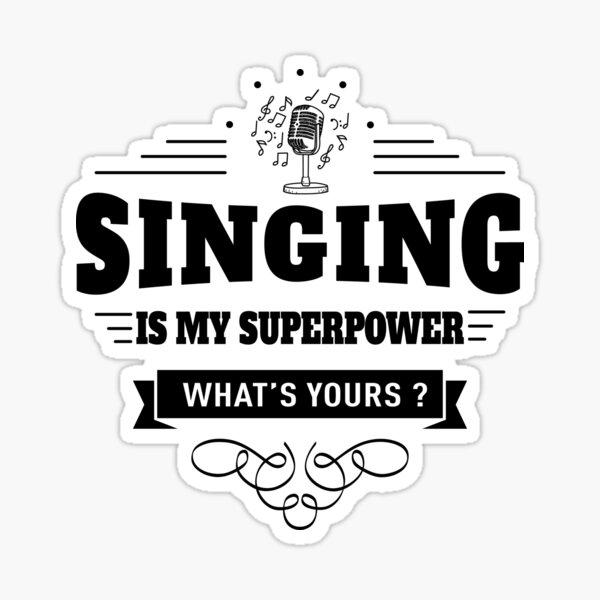 Singing is my Superpower Sticker