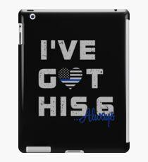 I've Got His Six Thin Blue Line Heart - Always iPad Case/Skin