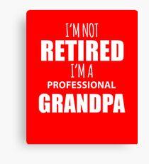 Funny I'm Not Retired I'm A Professional Grandpa  Canvas Print