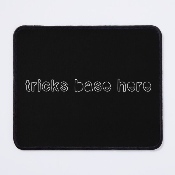Tricks base here Mouse Pad