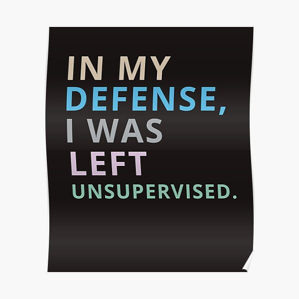 In my defense i was left unsupervised perfect t-shirt. Poster