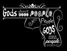Gods Don't Kill People. People with gods kill people. by Brett Gilbert