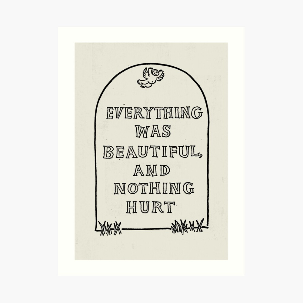 Slaughterhouse Five – Everything Was Beautiful and Nothing Hurt Art Print