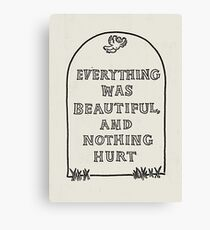 Slaughterhouse Five –Everything Was Beautiful and Nothing Hurt Canvas Print