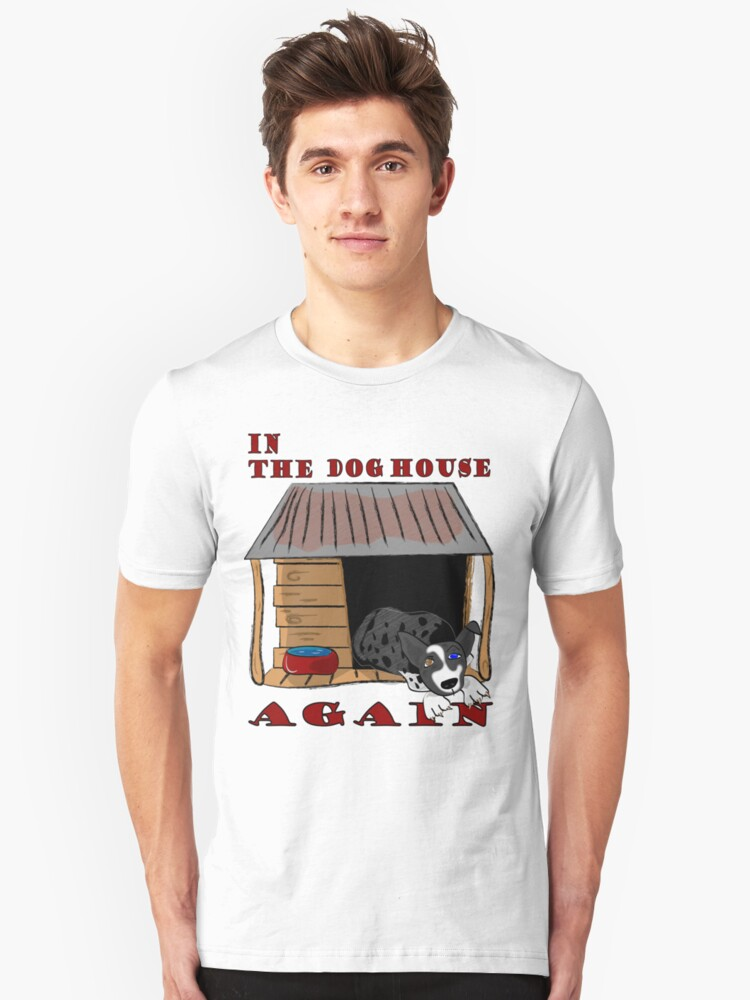 In the Dog House Again T Unisex T-Shirt Front
