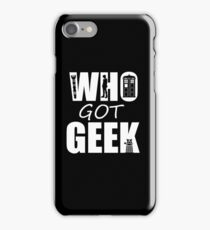 Who Got Geek iPhone Case/Skin