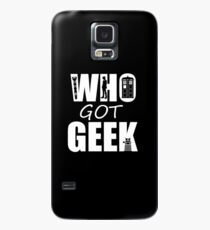 Who Got Geek Case/Skin for Samsung Galaxy