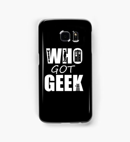 Who Got Geek Samsung Galaxy Case/Skin