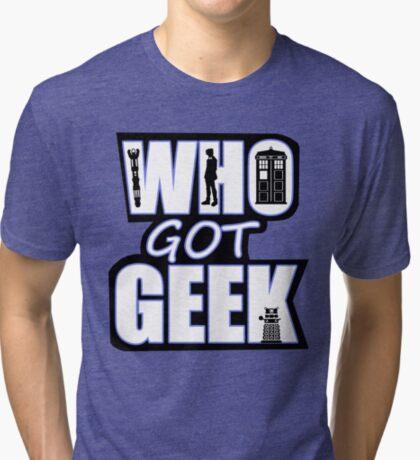Who Got Geek Tri-blend T-Shirt