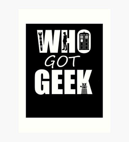 Who Got Geek Art Print