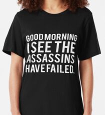 Good Morning. I See The Assassins Have Failed Slim Fit T-Shirt