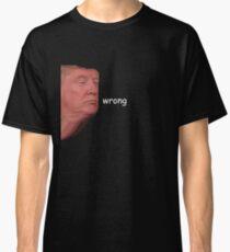 Donald Trump Wrong Classic T-Shirt