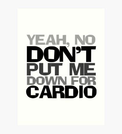 Yeah, no don't put me down for cardio Art Print
