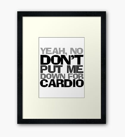 Yeah, no don't put me down for cardio Framed Print