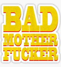 BAD MOTHER FUCKER Sticker