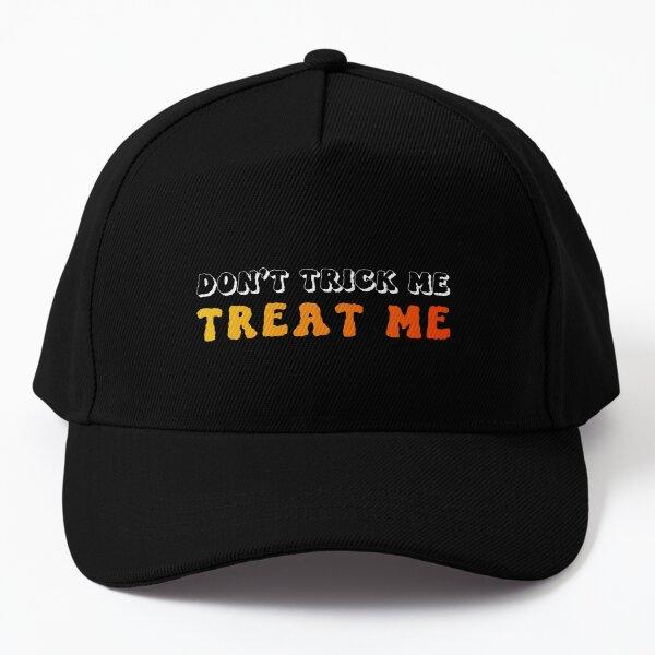 Don't trick me. Treat me! Baseball Cap