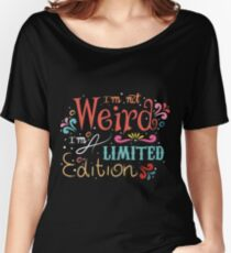 """""""I'm not weird, I'm a limited edition""""  Women's Relaxed Fit T-Shirt"""