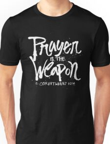 Prayer is the weapon - 2 corinthians 10 4 Christian  Unisex T-Shirt