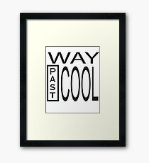 Way Past COOL! Framed Print