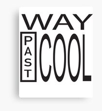 Way Past COOL! Canvas Print