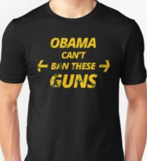 Obama can't ban these guns - Funny t shirts Unisex T-Shirt