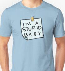 I'm a stupid baby Unisex T-Shirt