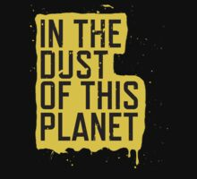 IN THE DUST OF THIS PLANET SHIRT | Unisex T-Shirt
