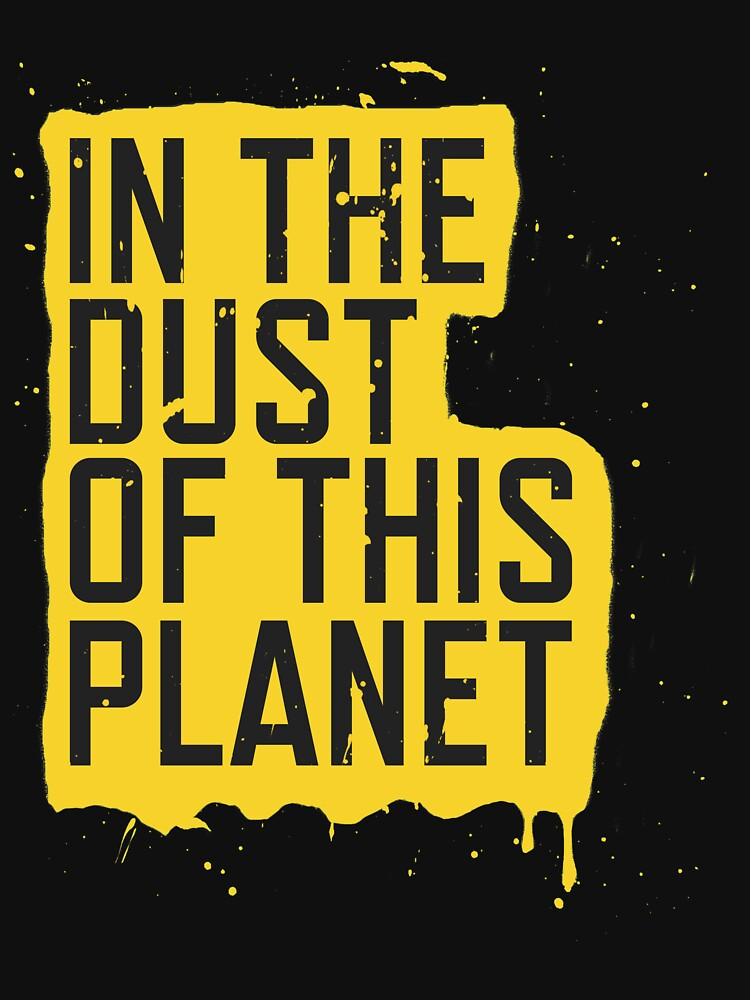 TShirtGifter presents: IN THE DUST OF THIS PLANET SHIRT | Unisex T-Shirt
