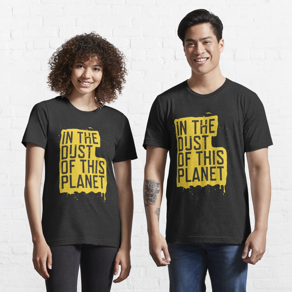 IN THE DUST OF THIS PLANET SHIRT Essential T-Shirt