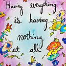 Having everything is having nothing at all by Eric Dyer
