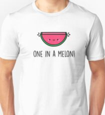 You're ONE in a MELON!  Unisex T-Shirt