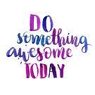 Do something awesome today - Inspirational calligraphic quote by Anastasiia Kucherenko