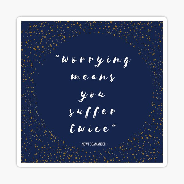 """""""Worrying Means You Suffer Twice"""" Sticker"""