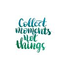 Collect moments not things by Anastasiia Kucherenko