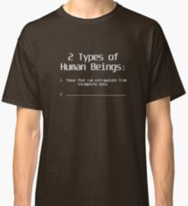 There are Two Types of Human Beings: Classic T-Shirt