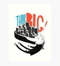 Think BIG! Art Print