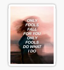 Only fools fall for you Troye {SAD LYRICS} Sticker