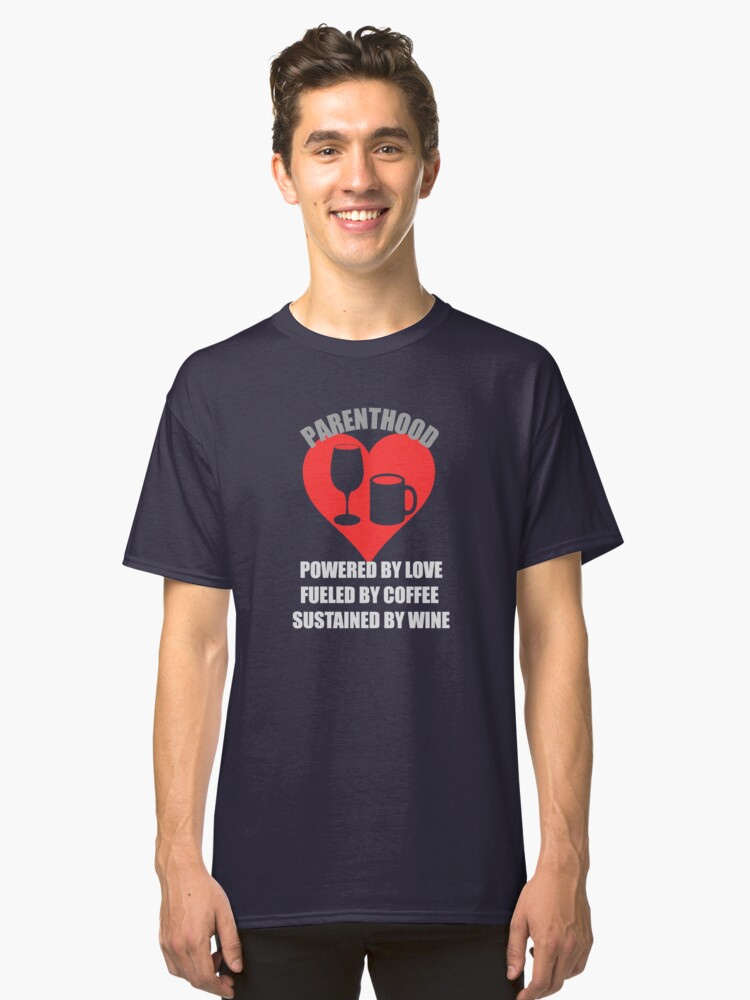 Love + Coffee + Wine = Parenthood Classic T-Shirt Front