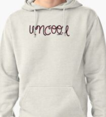I Just Wanna Be Uncool Pullover Hoodie