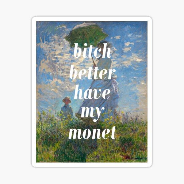 Bitch Better Have my MONET Sticker