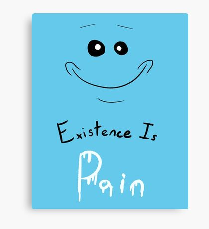 Existence is Pain to a Meeseeks Canvas Print