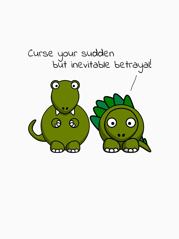 Curse your sudden but inevitable betrayal! (Black Text) by robertpartridge